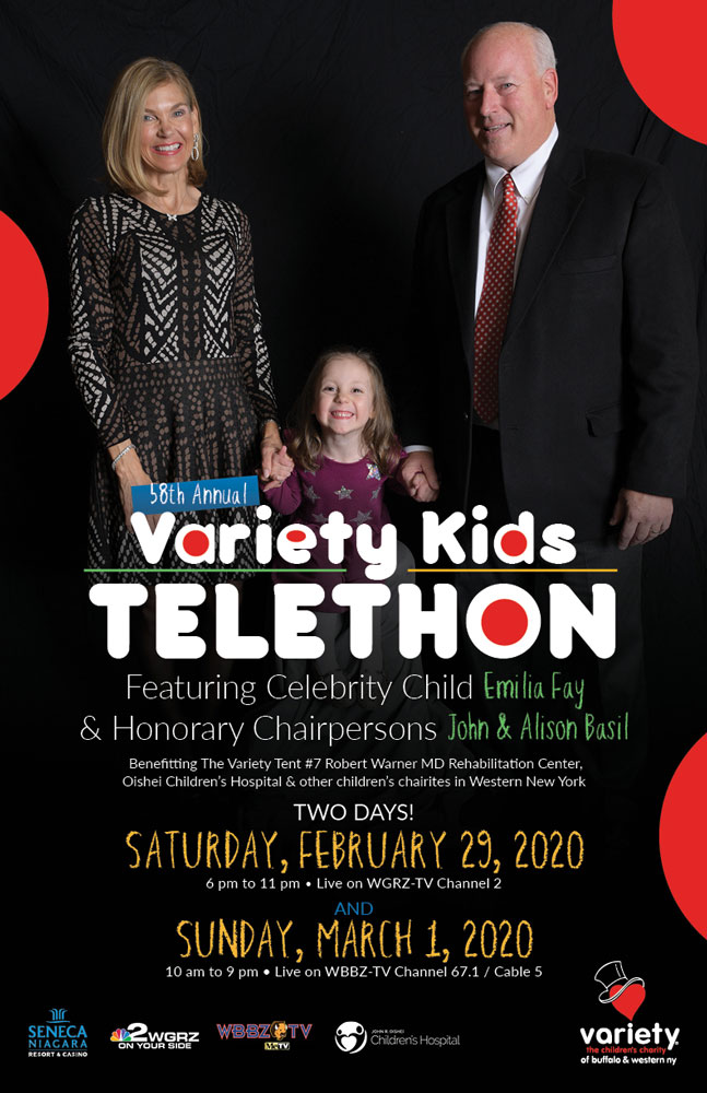 Variety Club Announces 58th Annual Variety Kids Telethon Saturday, February 29, 2020 from 6pm-11pm on WGRZ, Channel 2 Sunday March 1, 2020 from 10am-9pm on WBBZ, Channel 67.1, Cable 5  LIVE from The Seneca Niagara Resort & Casino